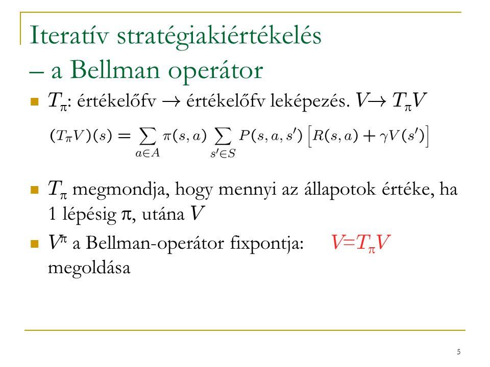 16 Stratégiajavítás – bizonyítás ha valahol < van, ha nem tudunk javítani, V optimális nemdeterminisztikus  ' -re is igaz, de nem kell.