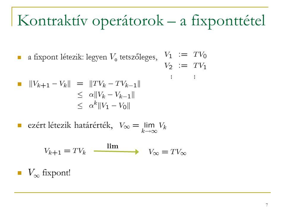 8 Kontraktív operátorok – a fixponttétel a fixpont egyértelmű indirekte tegyük fel, hogy U és V is fixpont, U  V   ellentmondás!