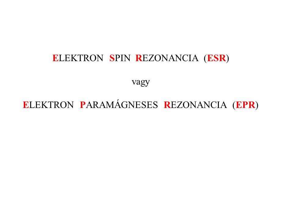 ELEKTRON SPIN REZONANCIA (ESR) vagy ELEKTRON PARAMÁGNESES REZONANCIA (EPR)