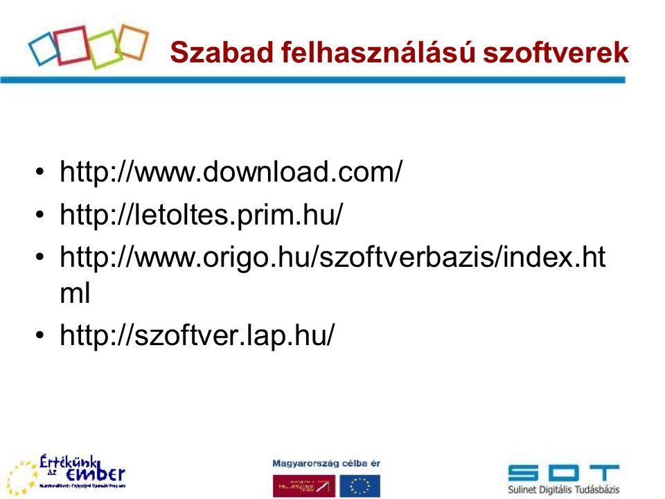 http://www.download.com/ http://letoltes.prim.hu/ http://www.origo.hu/szoftverbazis/index.ht ml http://szoftver.lap.hu/ Szabad felhasználású szoftvere