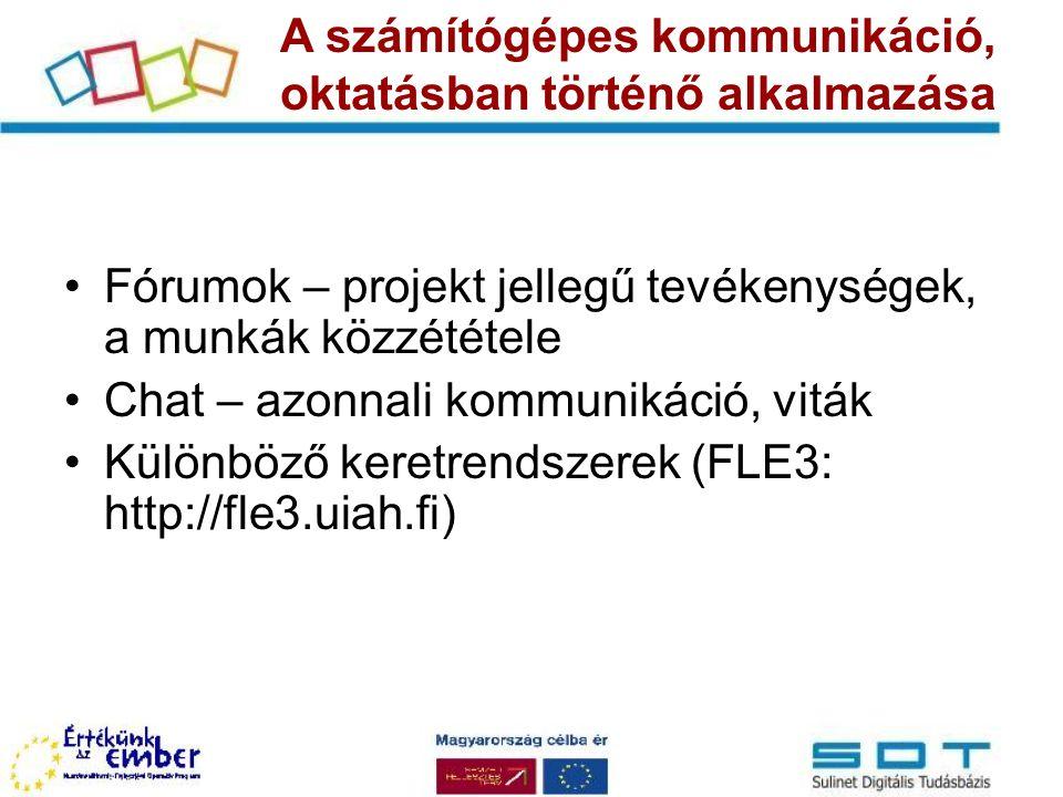 Fórumok – projekt jellegű tevékenységek, a munkák közzététele Chat – azonnali kommunikáció, viták Különböző keretrendszerek (FLE3: http://fle3.uiah.fi) A számítógépes kommunikáció, oktatásban történő alkalmazása
