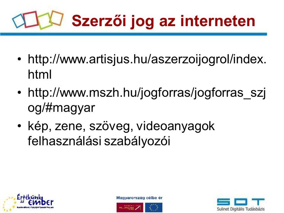 http://www.artisjus.hu/aszerzoijogrol/index. html http://www.mszh.hu/jogforras/jogforras_szj og/#magyar kép, zene, szöveg, videoanyagok felhasználási