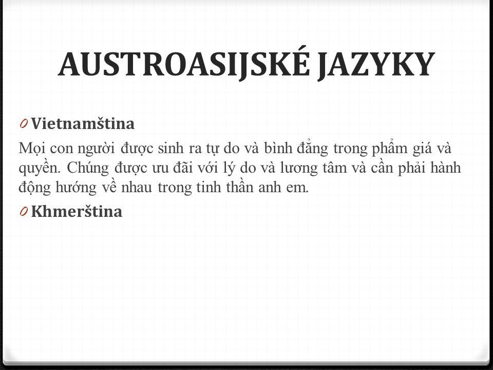 AUSTROASIJSKÉ JAZYKY 0 Vietnamština Mọi con ng ư ời đư ợc sinh ra tự do và bình đ ẳng trong phẩm giá và quyền. Chúng đư ợc ư u đ ãi với lý do và l ươ