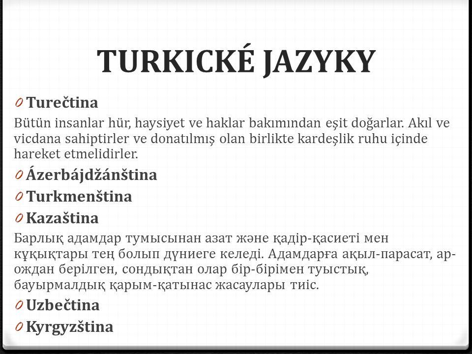 TURKICKÉ JAZYKY 0 Turečtina Bütün insanlar hür, haysiyet ve haklar bakımından eşit doğarlar. Akıl ve vicdana sahiptirler ve donatılmış olan birlikte k