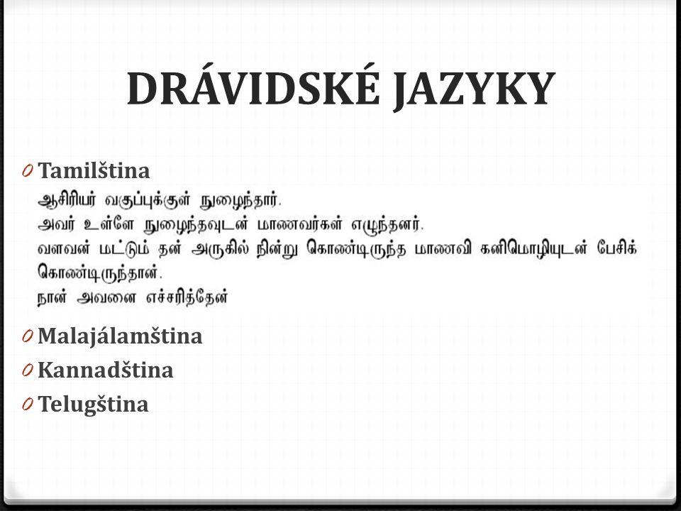 DRÁVIDSKÉ JAZYKY 0 Tamilština 0 Malajálamština 0 Kannadština 0 Telugština
