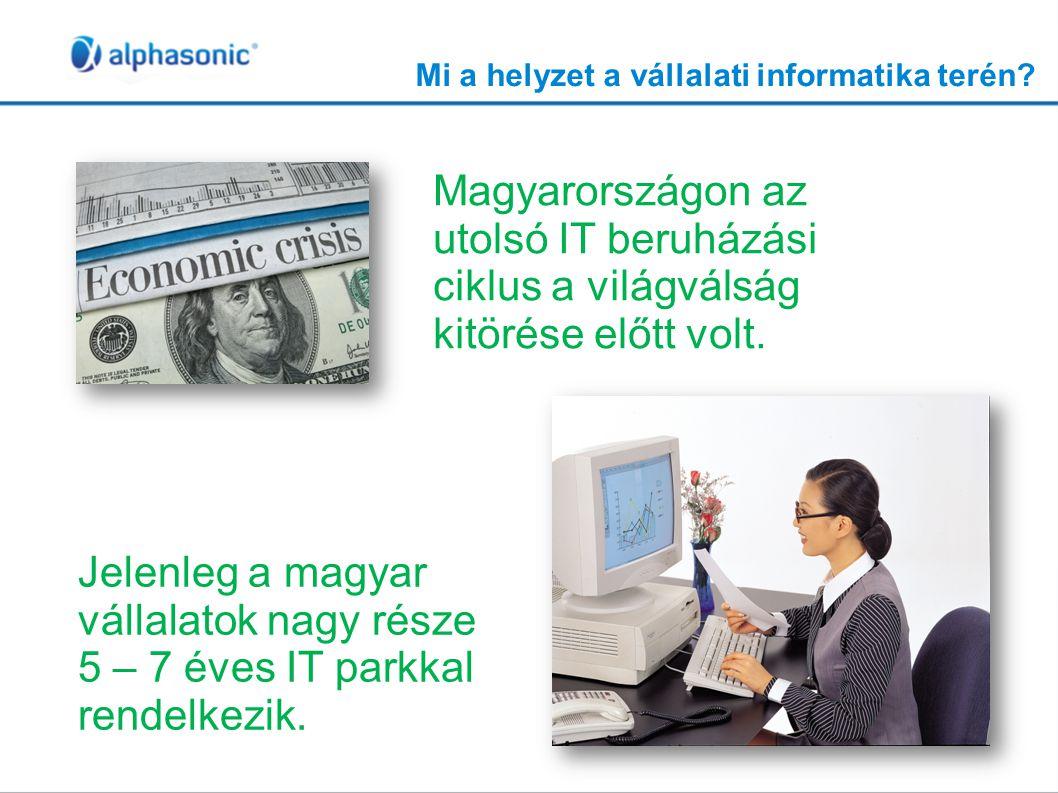 Mi a helyzet a vállalati informatika terén? Magyarországon az utolsó IT beruházási ciklus a világválság kitörése előtt volt. Jelenleg a magyar vállala