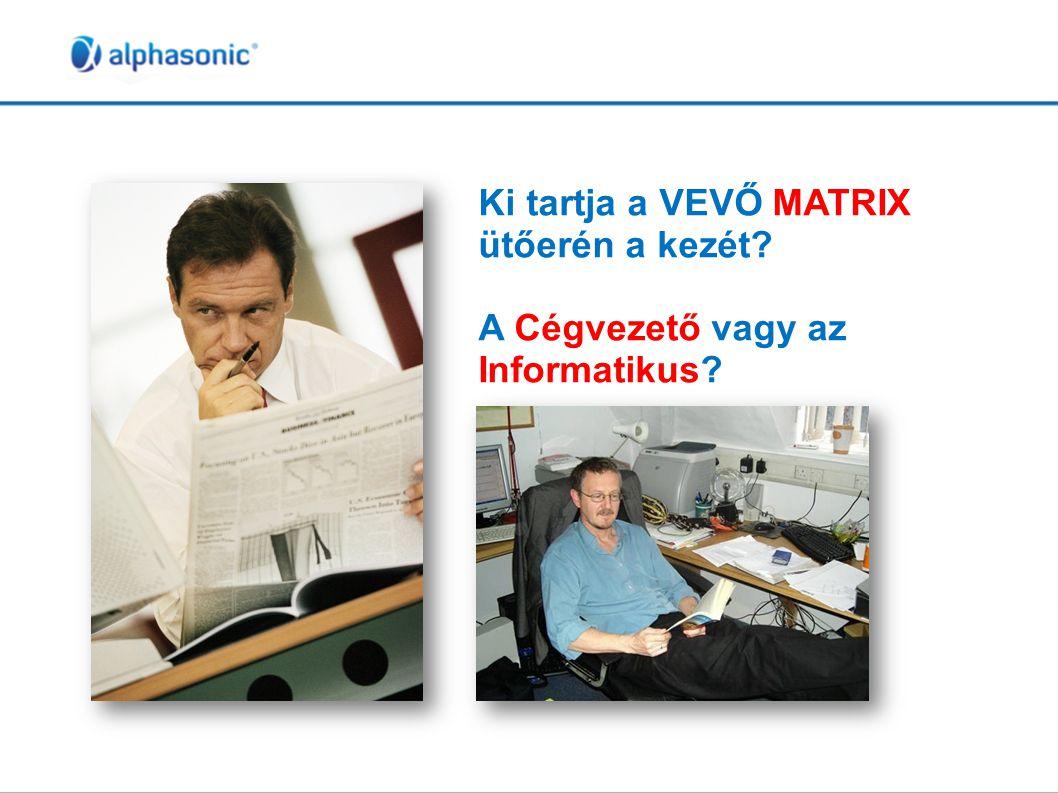 Ki tartja a VEVŐ MATRIX ütőerén a kezét? A Cégvezető vagy az Informatikus?
