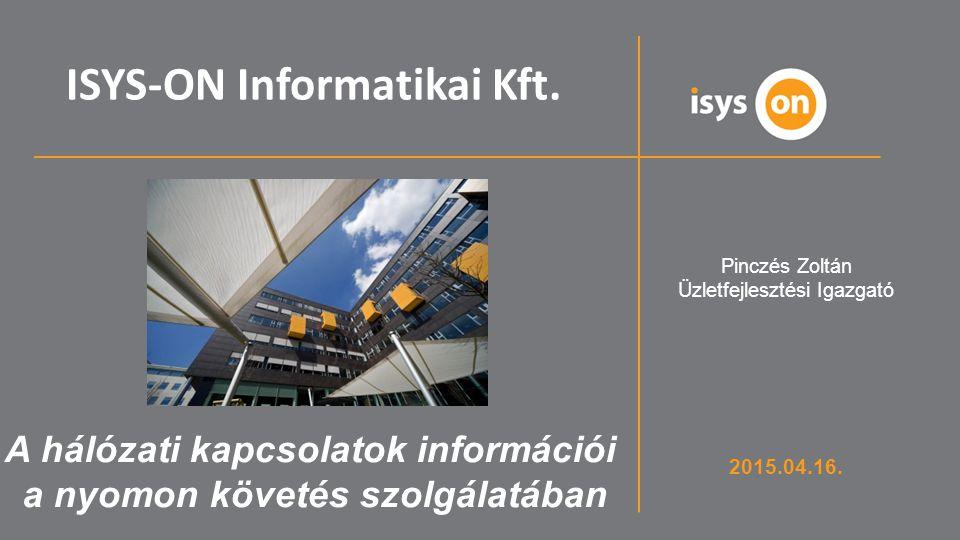 ISYS-ON szakmai kompetencia centrum QAD Kiemelt disztribútori pozíció Magyar, szakmai tulajdonosi háttér 1 Mrd HUF árbevétel, 75 alkalmazott 23 éves tapasztalat, hosszú távú partneri együttműködés Több mint 120 hazai implementáció Mély szakiparági ismeretek (gyártás, kereskedelem, disztribúció kompetencia) Minőségirányítás a belső működésben is QAD magyarországi lokalizációs központ QAD Kiemelt R&D partner