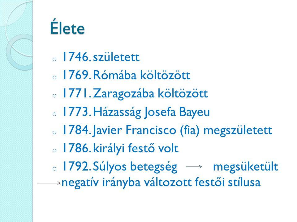 Élete o 1746. született o 1769. Rómába költözött o 1771. Zaragozába költözött o 1773. Házasság Josefa Bayeu o 1784. Javier Francisco (fia) megszületet
