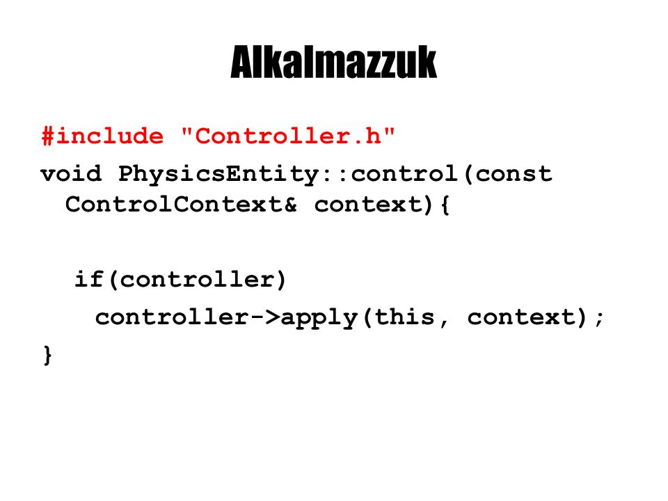 Alkalmazzuk #include Controller.h void PhysicsEntity::control(const ControlContext& context){ if(controller) controller->apply(this, context); }