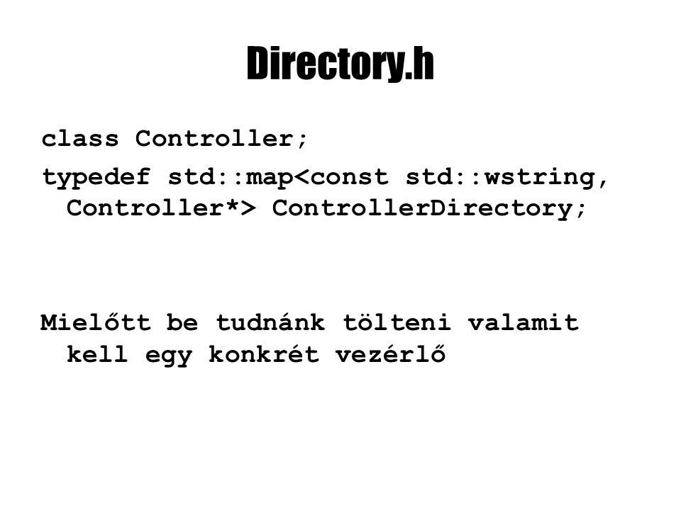 Directory.h class Controller; typedef std::map ControllerDirectory; Mielőtt be tudnánk tölteni valamit kell egy konkrét vezérlő