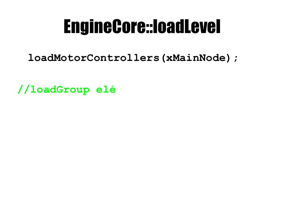 EngineCore::loadLevel loadMotorControllers(xMainNode); //loadGroup elé