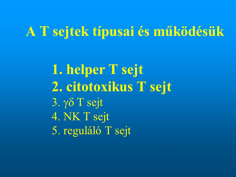A T sejtek típusai és működésük 1. helper T sejt 2.