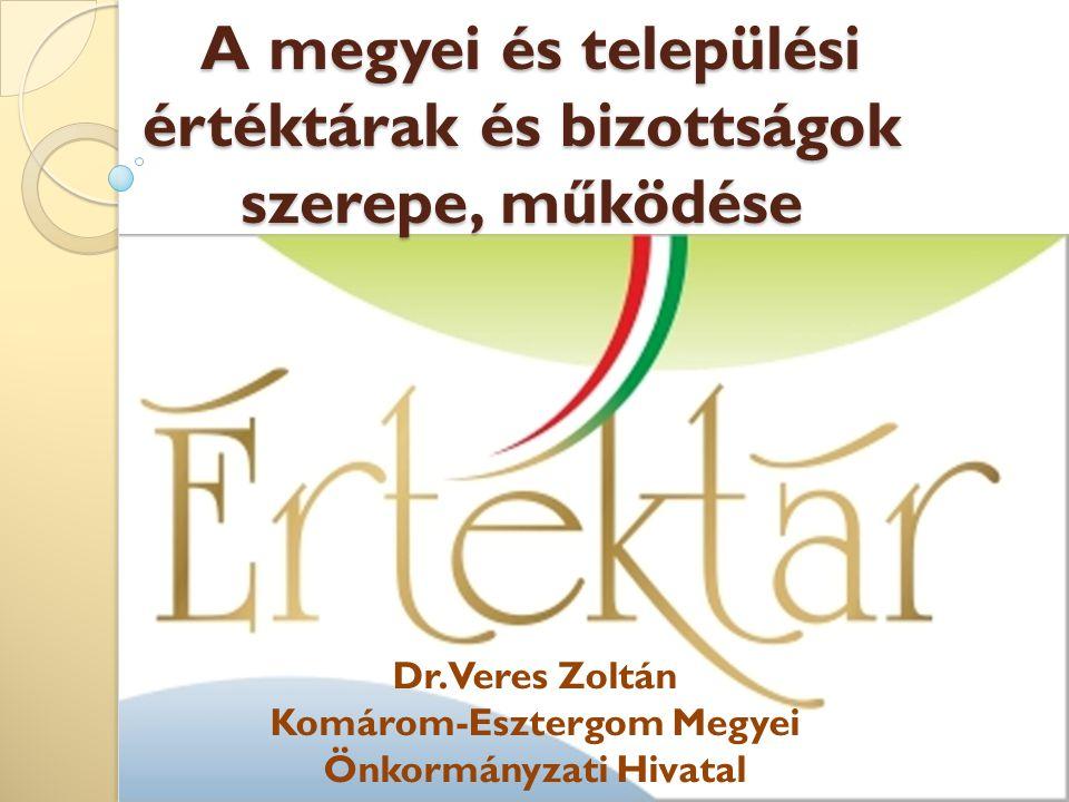 A megyei és települési értéktárak és bizottságok szerepe, működése A megyei és települési értéktárak és bizottságok szerepe, működése Dr. Veres Zoltán
