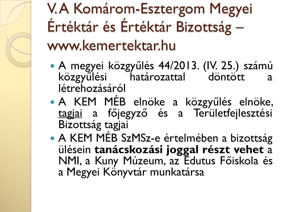 V. A Komárom-Esztergom Megyei Értéktár és Értéktár Bizottság – www.kemertektar.hu A megyei közgyűlés 44/2013. (IV. 25.) számú közgyűlési határozattal