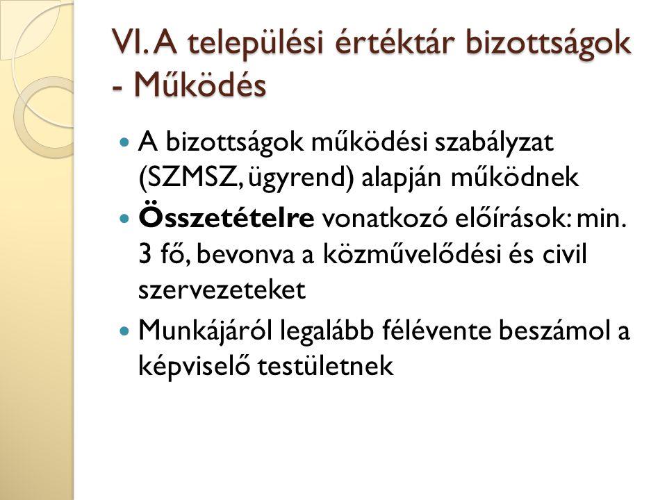 VI. A települési értéktár bizottságok - Működés A bizottságok működési szabályzat (SZMSZ, ügyrend) alapján működnek Összetételre vonatkozó előírások: