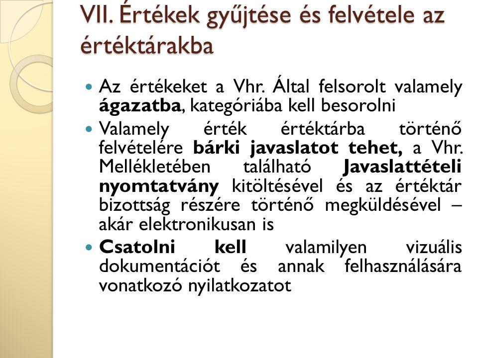 VII. Értékek gyűjtése és felvétele az értéktárakba Az értékeket a Vhr. Által felsorolt valamely ágazatba, kategóriába kell besorolni Valamely érték ér