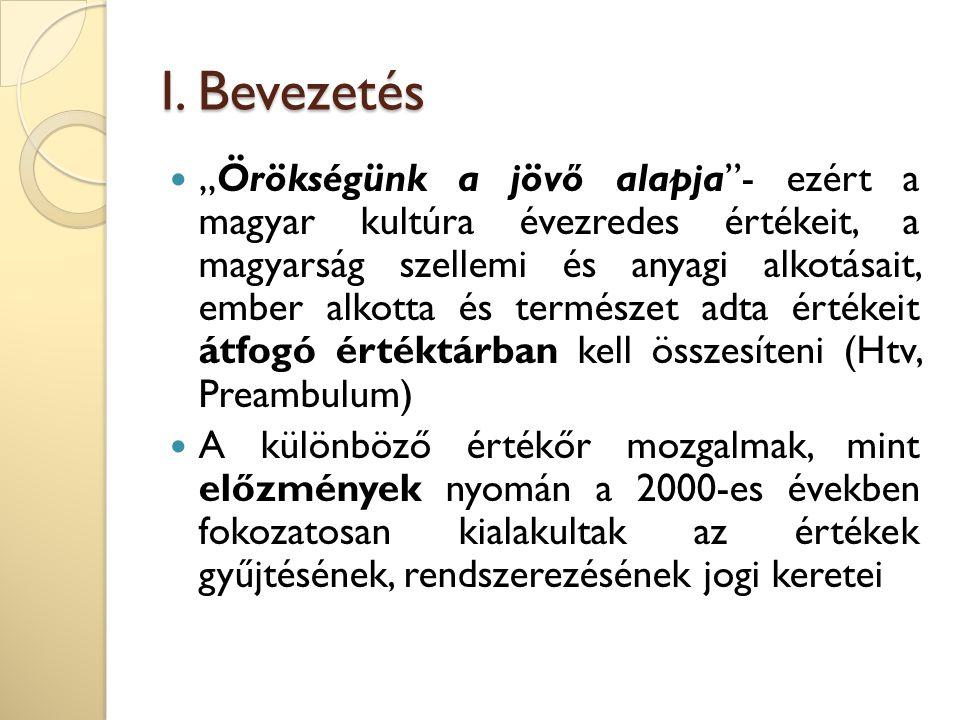 """I. Bevezetés """"Örökségünk a jövő alapja""""- ezért a magyar kultúra évezredes értékeit, a magyarság szellemi és anyagi alkotásait, ember alkotta és termés"""