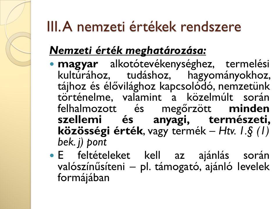 III. A nemzeti értékek rendszere Nemzeti érték meghatározása: magyar alkotótevékenységhez, termelési kultúrához, tudáshoz, hagyományokhoz, tájhoz és é