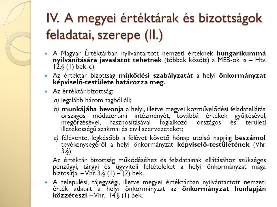 IV. A megyei értéktárak és bizottságok feladatai, szerepe (II.) A Magyar Értéktárban nyilvántartott nemzeti értéknek hungarikummá nyilvánítására javas