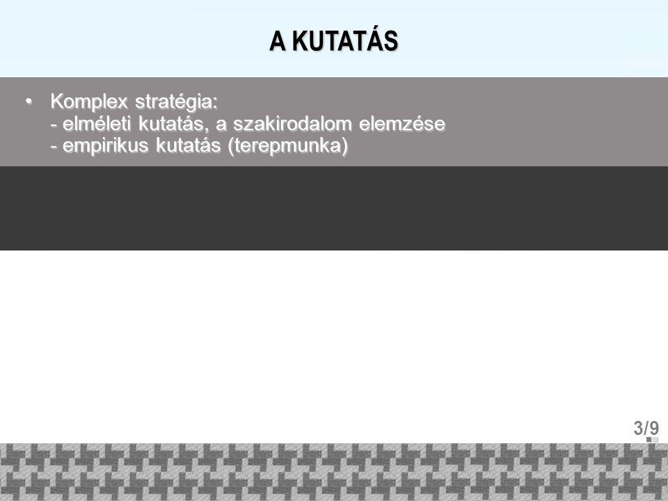 A KUTATÁS 3/9 Komplex stratégia: - elméleti kutatás, a szakirodalom elemzése - empirikus kutatás (terepmunka)Komplex stratégia: - elméleti kutatás, a