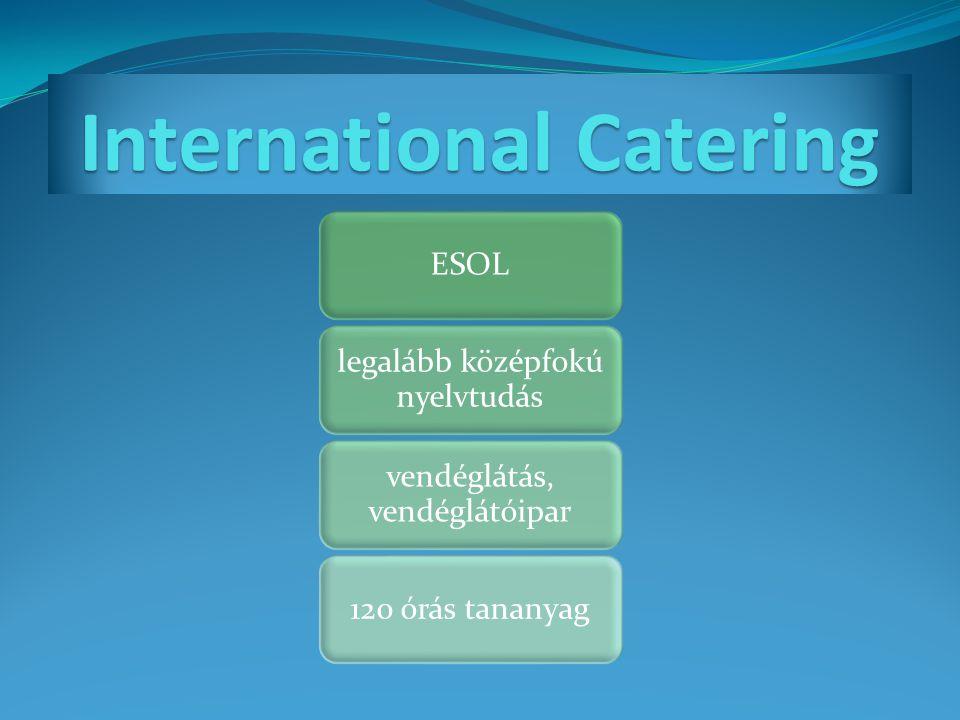 International Catering ESOL legalább középfokú nyelvtudás vendéglátás, vendéglátóipar 120 órás tananyag