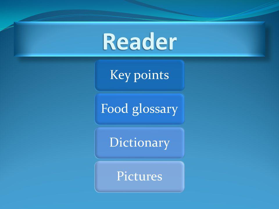 ReaderReader Key pointsFood glossaryDictionaryPictures