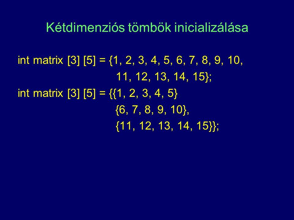 Kétdimenziós tömbök inicializálása int matrix [3] [5] = {1, 2, 3, 4, 5, 6, 7, 8, 9, 10, 11, 12, 13, 14, 15}; int matrix [3] [5] = {{1, 2, 3, 4, 5} {6,