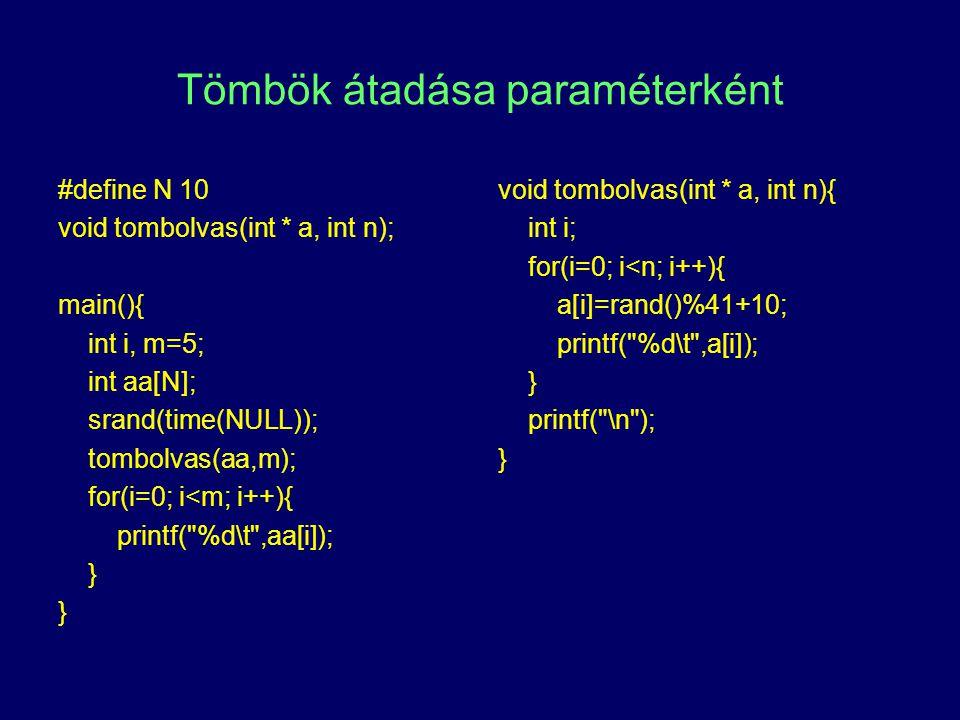 Tömbök átadása paraméterként #define N 10 void tombolvas(int * a, int n); main(){ int i, m=5; int aa[N]; srand(time(NULL)); tombolvas(aa,m); for(i=0;