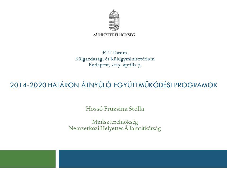 ETT Fórum Külgazdasági és Külügyminisztérium Budapest, 2015. április 7. Hossó Fruzsina Stella Miniszterelnökség Nemzetközi Helyettes Államtitkárság 20
