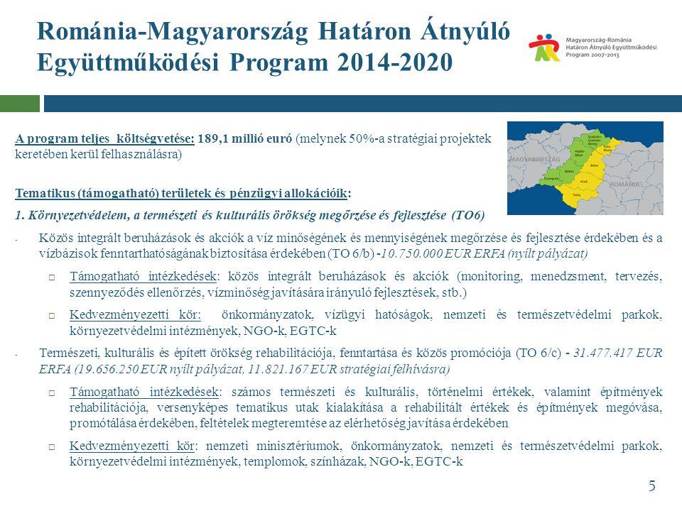 Románia-Magyarország Határon Átnyúló Együttműködési Program 2014-2020 A program teljes költségvetése: 189,1 millió euró (melynek 50%-a stratégiai proj