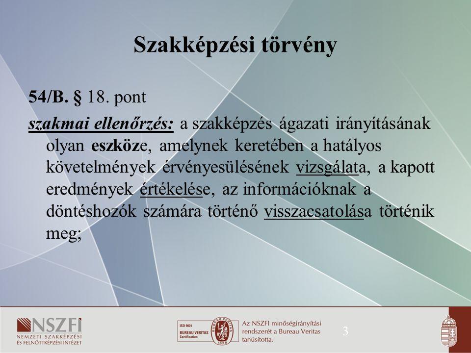 3 Szakképzési törvény 54/B. § 18. pont szakmai ellenőrzés: a szakképzés ágazati irányításának olyan eszköze, amelynek keretében a hatályos követelmény