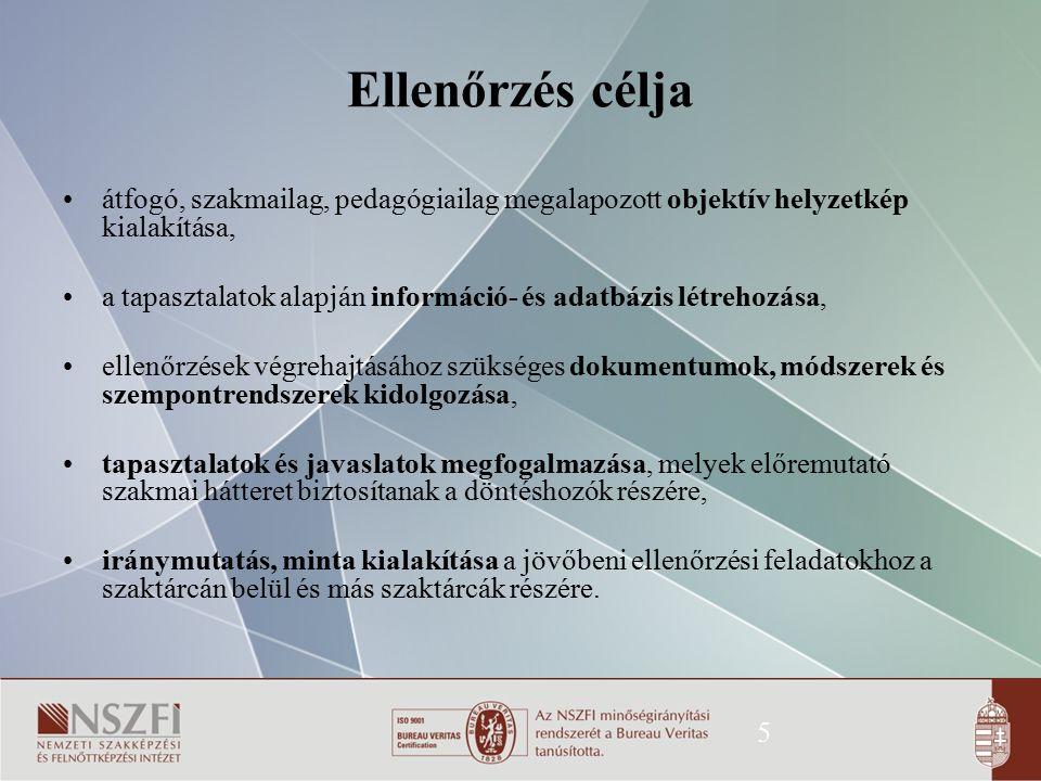 5 Ellenőrzés célja átfogó, szakmailag, pedagógiailag megalapozott objektív helyzetkép kialakítása, a tapasztalatok alapján információ- és adatbázis lé