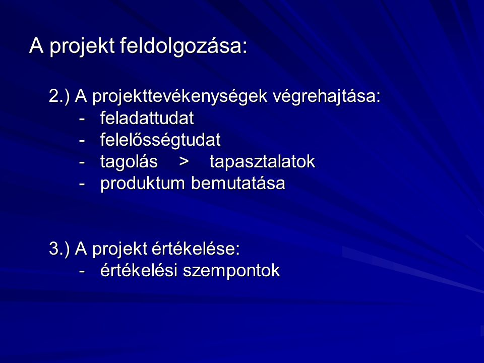 A projekt feldolgozása: 2.) A projekttevékenységek végrehajtása: - feladattudat - feladattudat - felelősségtudat - felelősségtudat - tagolás > tapaszt