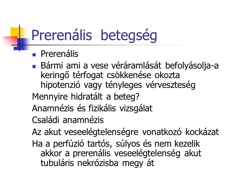 Prerenális betegség Prerenális Bármi ami a vese véráramlását befolyásolja-a keringő térfogat csökkenése okozta hipotenzió vagy tényleges vérveszteség