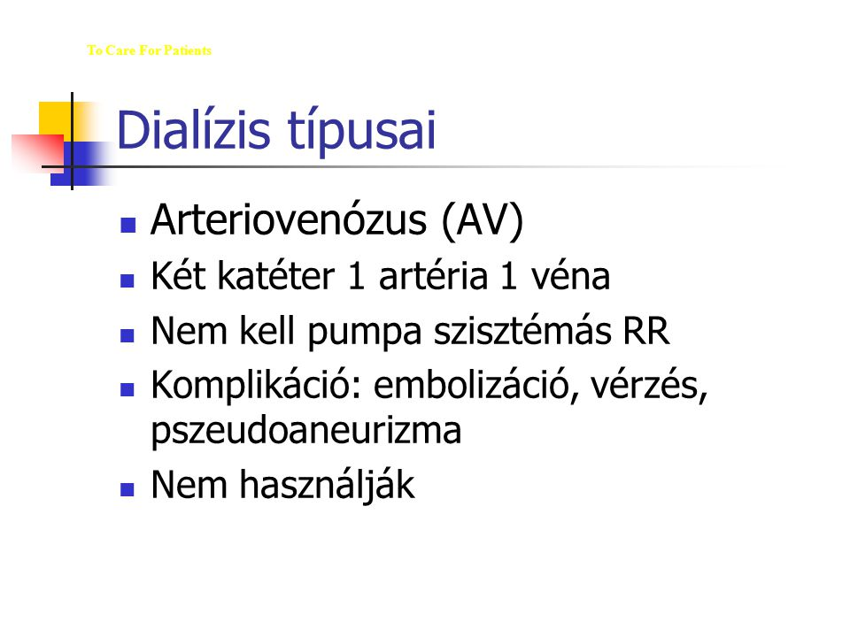 Dialízis típusai Arteriovenózus (AV) Két katéter 1 artéria 1 véna Nem kell pumpa szisztémás RR Komplikáció: embolizáció, vérzés, pszeudoaneurizma Nem