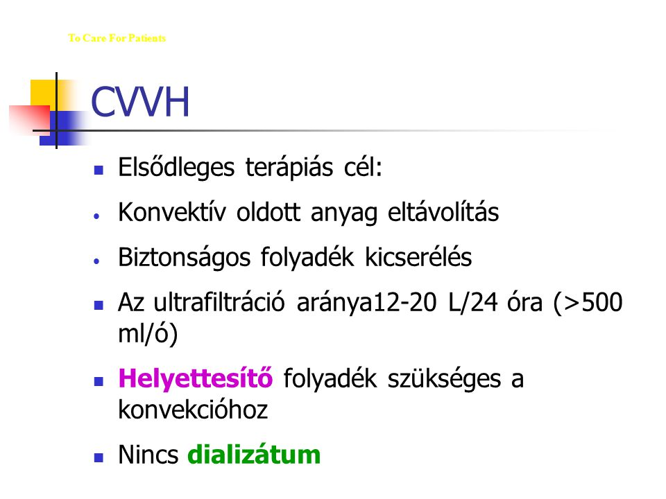CVVH Elsődleges terápiás cél: Konvektív oldott anyag eltávolítás Biztonságos folyadék kicserélés Az ultrafiltráció aránya12-20 L/24 óra (>500 ml/ó) He