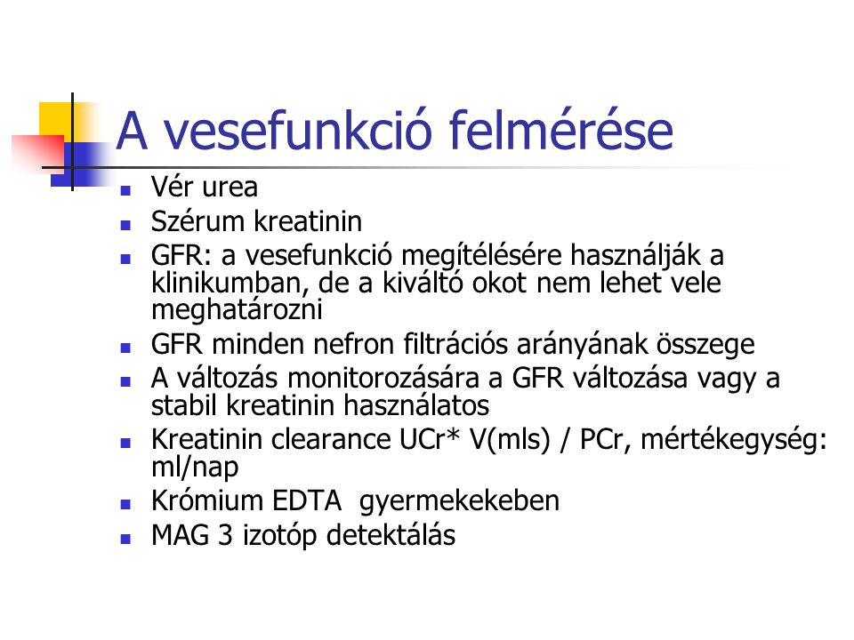 Az urea és a kreatinin mint a veseműködés jelzői Az urea emelkedhet prerenális veseelégtelenségeben a térfogatváltozás miatt -fokozott tubuláris reabszorbció Vérveszteség a gasztrointesztinális traktusba A fehérje katabolizmus túlzott mértékű csökkenése A kreatinin kevesebb kisebb testtömeg esetén, kis mennyiségű izomszövet A kreatinin magasabb ha az izomszövet lebomlik A kreatitinin szabadon filtrálódik a vesében és nem reabszorbeálódik vagy bomlik le, 15% szekretálódik a proximális tubulusba