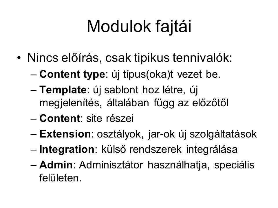 Modulok fajtái Nincs előírás, csak tipikus tennivalók: –Content type: új típus(oka)t vezet be.