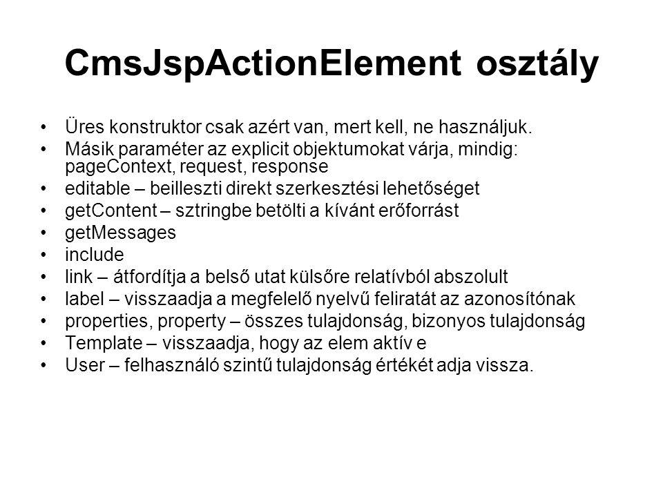 CmsJspActionElement osztály Üres konstruktor csak azért van, mert kell, ne használjuk.