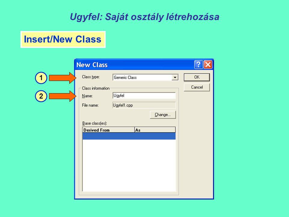 Ugyfel: Saját osztály létrehozása Insert/New Class 1 2