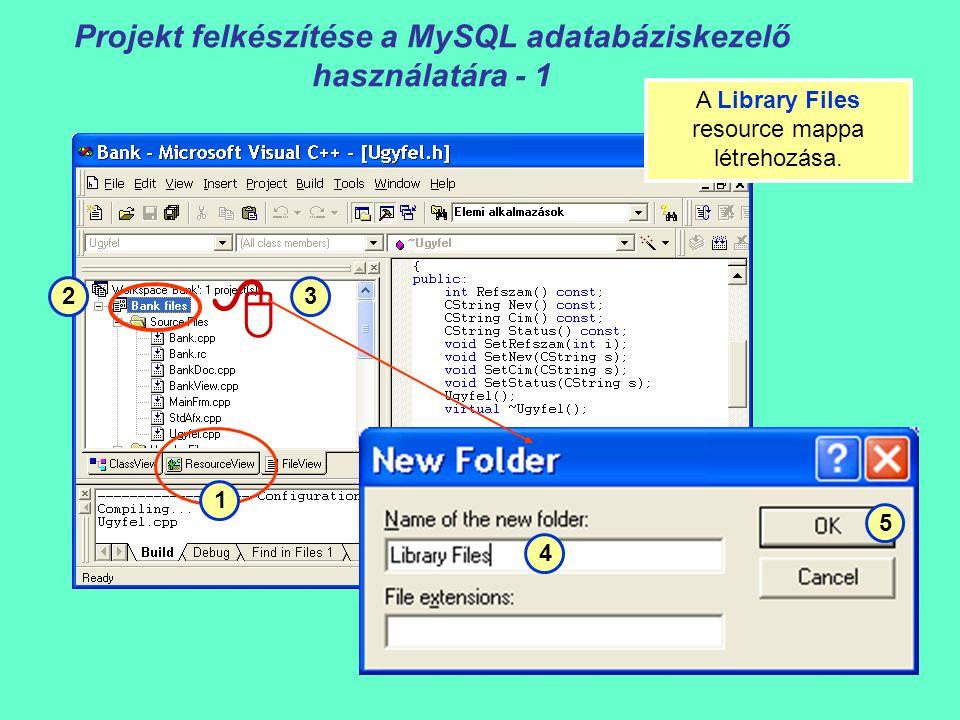 Projekt felkészítése a MySQL adatabáziskezelő használatára - 1  1 23 4 5 A Library Files resource mappa létrehozása.