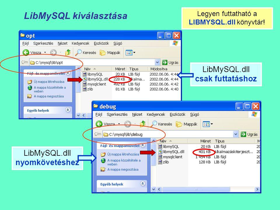 LibMySQL kiválasztása LibMySQL.dll nyomkövetéshez LibMySQL.dll csak futtatáshoz Legyen futtatható a LIBMYSQL.dll könyvtár!