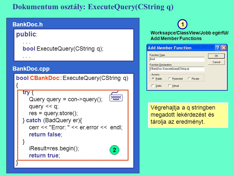 Dokumentum osztály: ExecuteQuery(CString q) bool CBankDoc::ExecuteQuery(CString q) { try { Query query = con->query(); query << q; res = query.store()