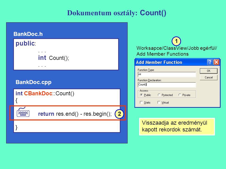 Dokumentum osztály: Count() int CBankDoc::Count() { return res.end() - res.begin(); } Visszaadja az eredményül kapott rekordok számát.