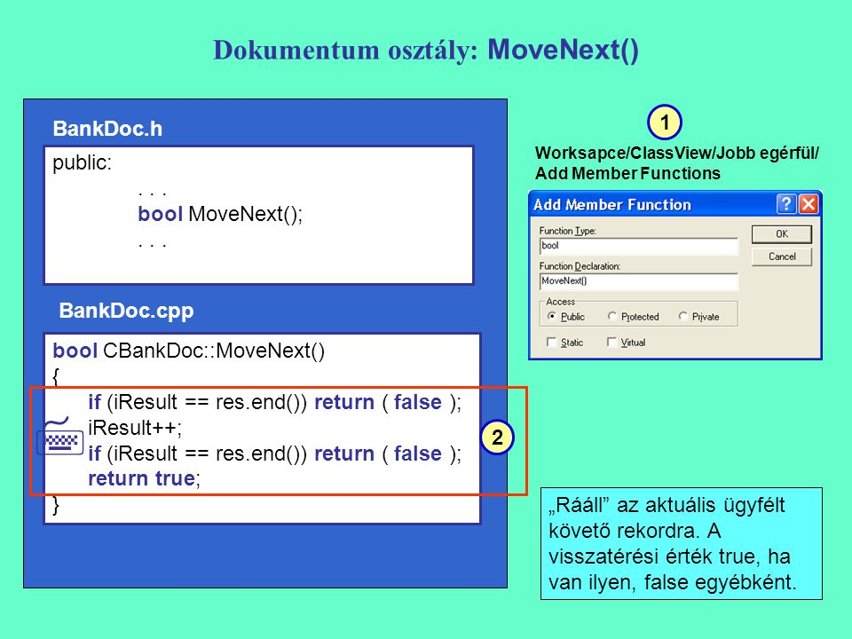 Dokumentum osztály: MoveNext() bool CBankDoc::MoveNext() { if (iResult == res.end()) return ( false ); iResult++; if (iResult == res.end()) return ( f