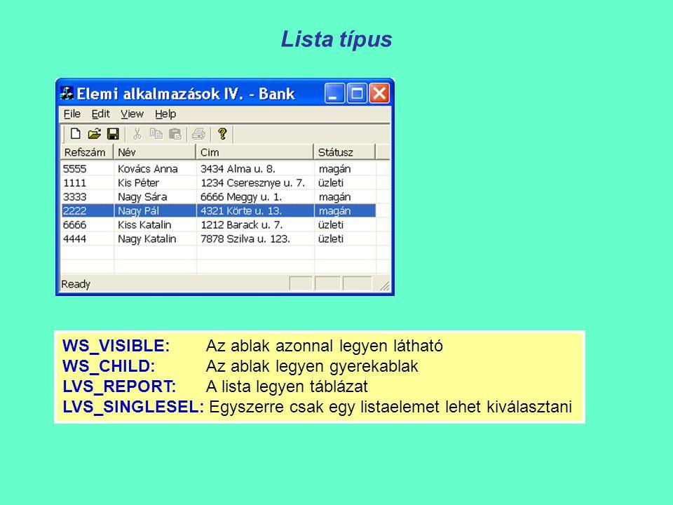 Lista típus WS_VISIBLE: Az ablak azonnal legyen látható WS_CHILD: Az ablak legyen gyerekablak LVS_REPORT: A lista legyen táblázat LVS_SINGLESEL: Egyszerre csak egy listaelemet lehet kiválasztani