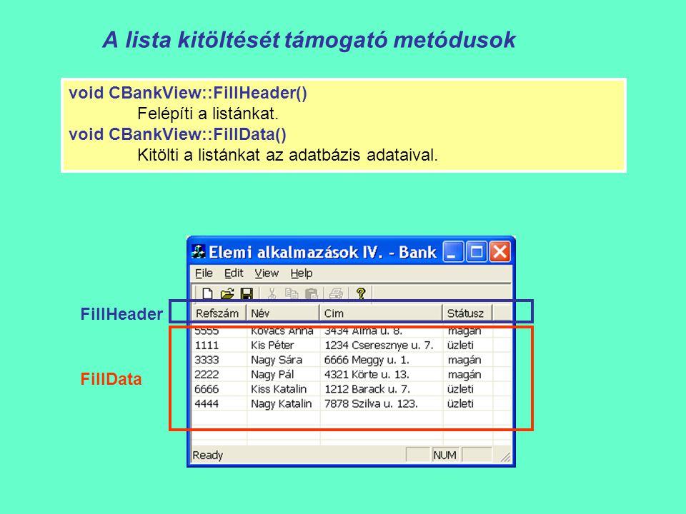 A lista kitöltését támogató metódusok void CBankView::FillHeader() Felépíti a listánkat.