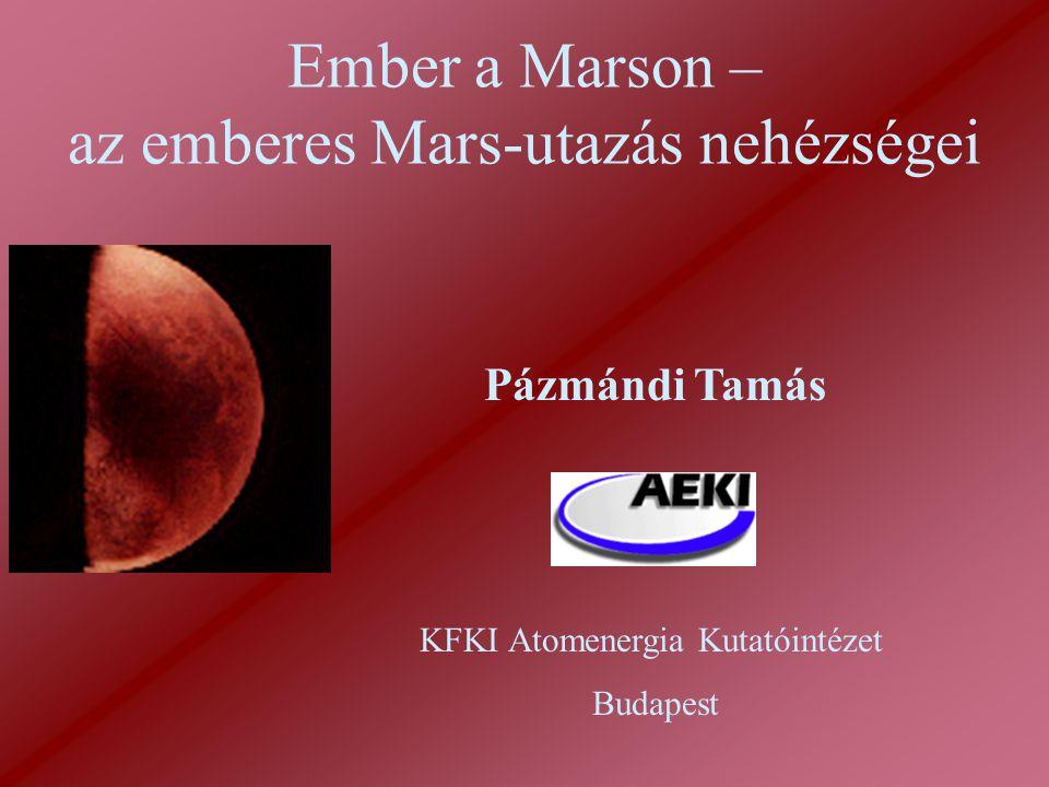 Ember a Marson – az emberes Mars-utazás nehézségei Pázmándi Tamás KFKI Atomenergia Kutatóintézet Budapest