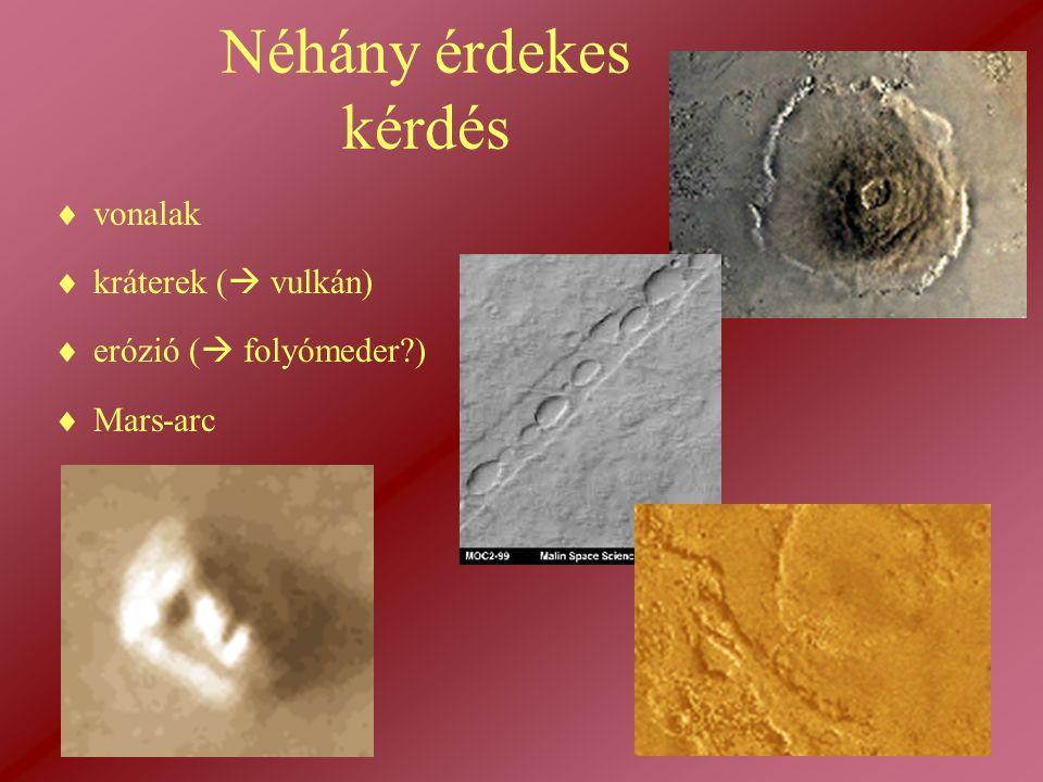 Néhány érdekes kérdés  vonalak  kráterek (  vulkán)  erózió (  folyómeder?)  Mars-arc